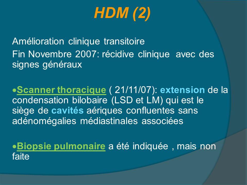 HDM (2) Amélioration clinique transitoire Fin Novembre 2007: récidive clinique avec des signes généraux Scanner thoracique ( 21/11/07): extension de l