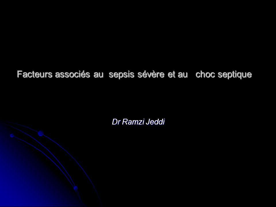 Facteurs associés au sepsis sévère et au choc septique Dr Ramzi Jeddi