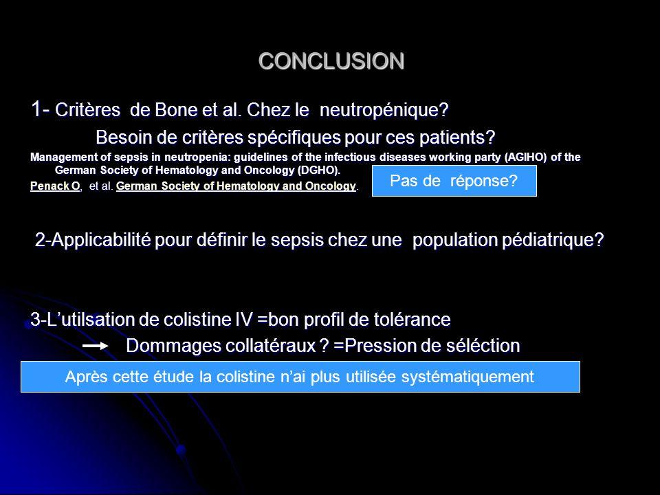 CONCLUSION 1- Critères de Bone et al. Chez le neutropénique? Besoin de critères spécifiques pour ces patients? Besoin de critères spécifiques pour ces