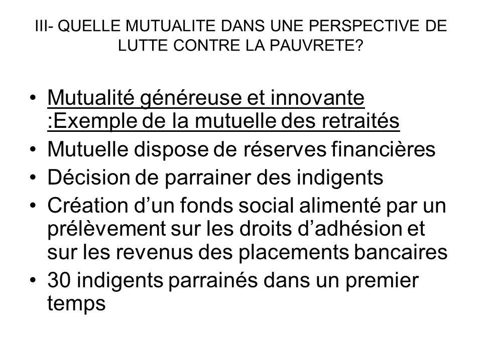 III- QUELLE MUTUALITE DANS UNE PERSPECTIVE DE LUTTE CONTRE LA PAUVRETE? Mutualité généreuse et innovante :Exemple de la mutuelle des retraités Mutuell