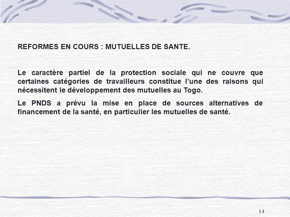 14 REFORMES EN COURS : MUTUELLES DE SANTE. Le caractère partiel de la protection sociale qui ne couvre que certaines catégories de travailleurs consti