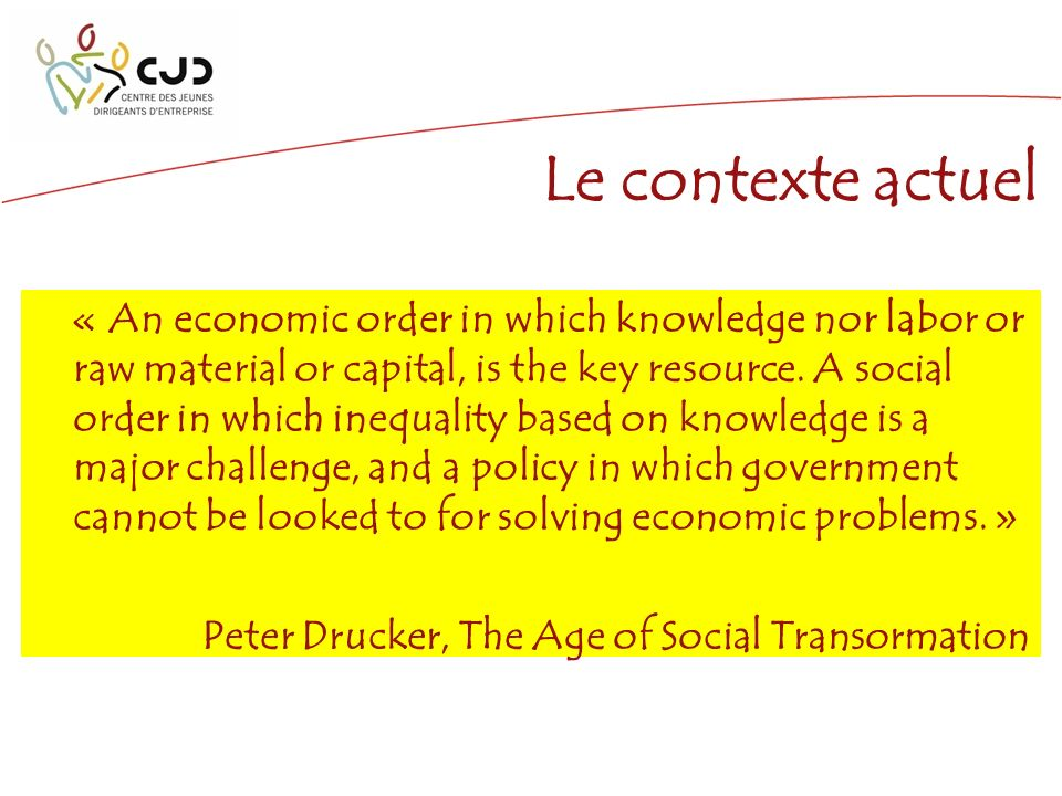« An economic order in which knowledge nor labor or raw material or capital, is the key resource.
