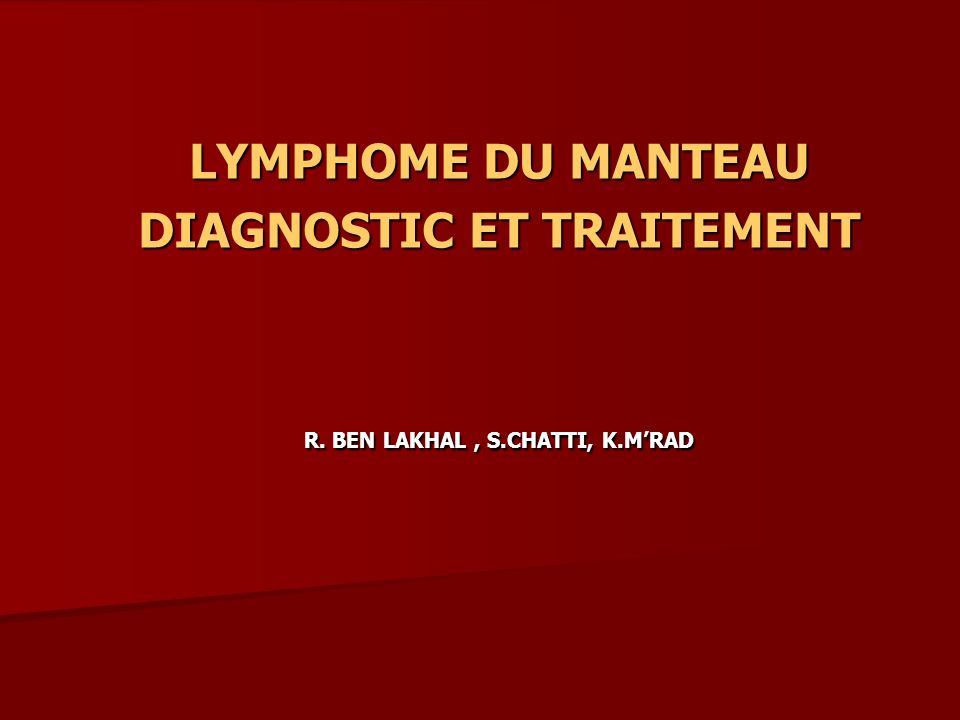 LYMPHOME DU MANTEAU DIAGNOSTIC ET TRAITEMENT R. BEN LAKHAL, S.CHATTI, K.MRAD