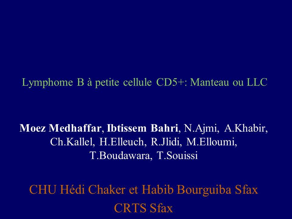Lymphome B à petite cellule CD5+: Manteau ou LLC Moez Medhaffar, Ibtissem Bahri, N.Ajmi, A.Khabir, Ch.Kallel, H.Elleuch, R.Jlidi, M.Elloumi, T.Boudawa