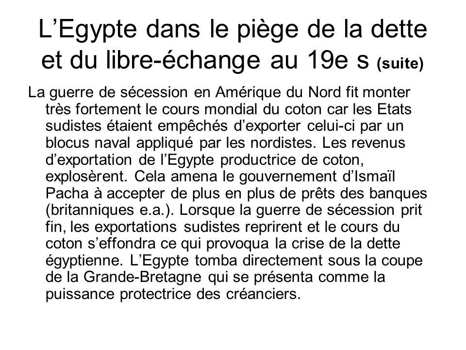 LEgypte dans le piège de la dette et du libre-échange au 19e s (suite) La crise de la dette a frappé lEgypte comme de nombreuses nations endettées aux quatre coins de la planète.