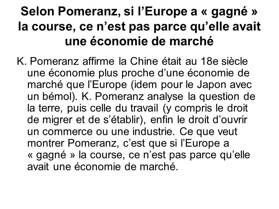 Selon Pomeranz, si lEurope a « gagné » la course, ce nest pas parce quelle avait une économie de marché K. Pomeranz affirme la Chine était au 18e sièc