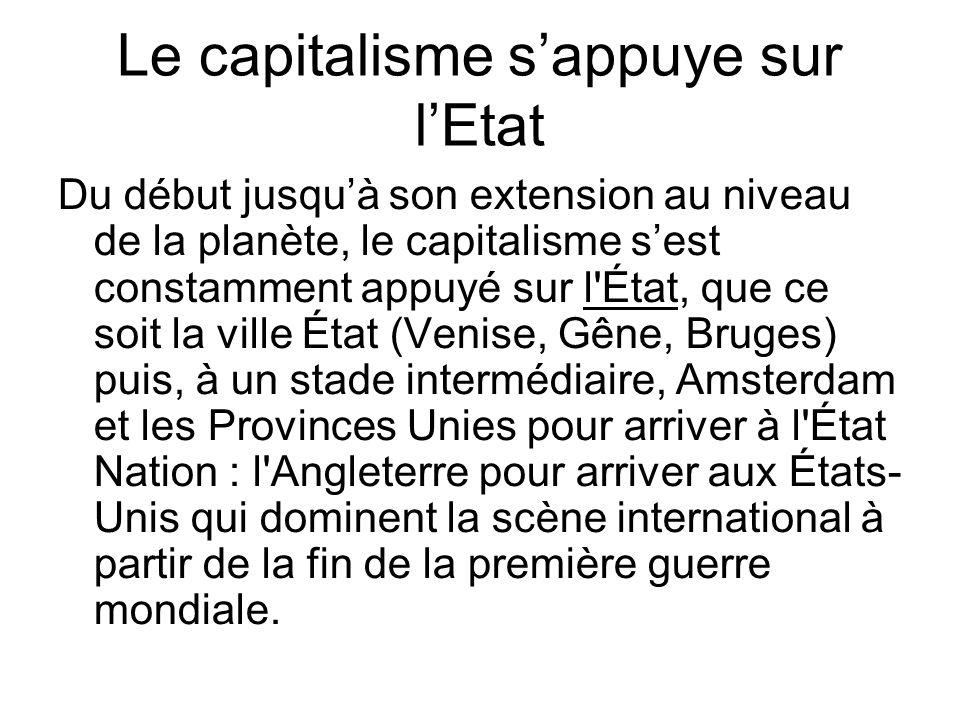 Le capitalisme sappuye sur lEtat Du début jusquà son extension au niveau de la planète, le capitalisme sest constamment appuyé sur l'État, que ce soit