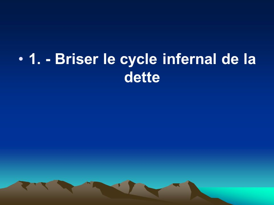 1. - Briser le cycle infernal de la dette
