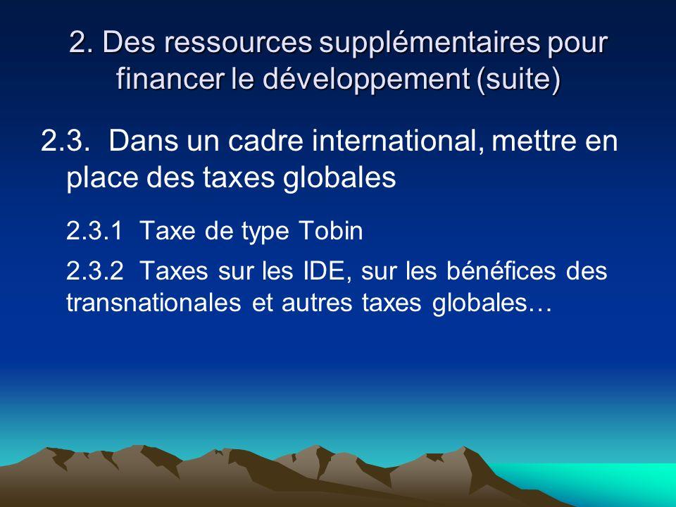 2.3. Dans un cadre international, mettre en place des taxes globales 2.3.1 Taxe de type Tobin 2.3.2 Taxes sur les IDE, sur les bénéfices des transnati