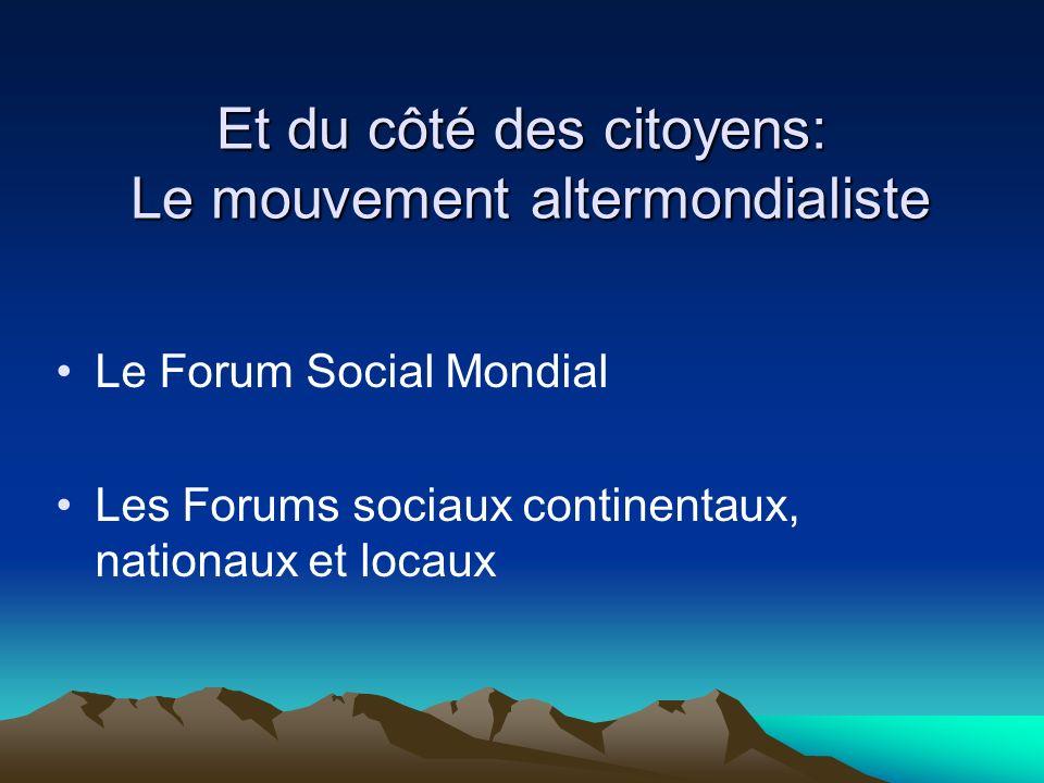 Et du côté des citoyens: Le mouvement altermondialiste Le Forum Social Mondial Les Forums sociaux continentaux, nationaux et locaux