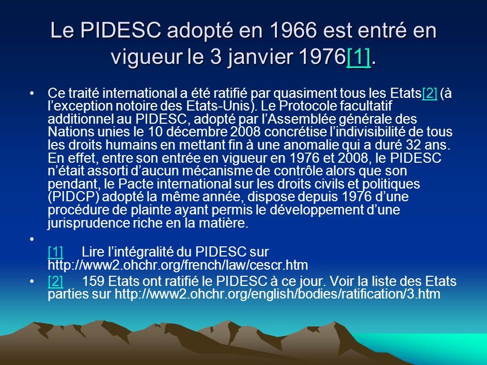 Le PIDESC adopté en 1966 est entré en vigueur le 3 janvier 1976[1]. [1] Ce traité international a été ratifié par quasiment tous les Etats[2] (à lexce