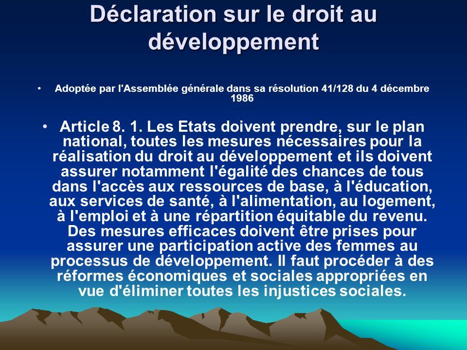 Déclaration sur le droit au développement Adoptée par l'Assemblée générale dans sa résolution 41/128 du 4 décembre 1986 Article 8. 1. Les Etats doiven