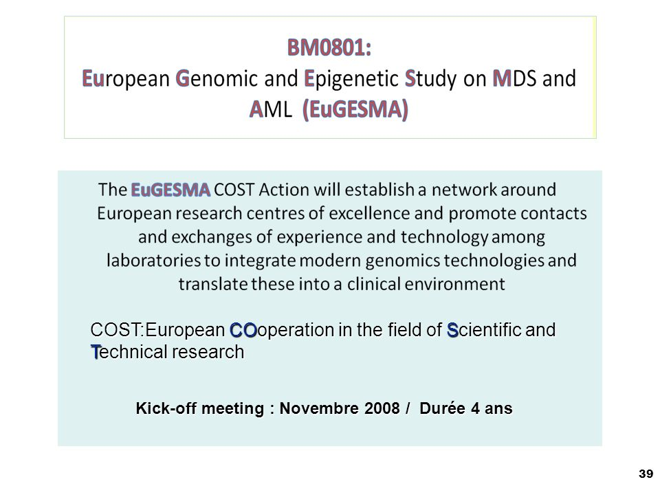 39 COST:European COoperation in the field of Scientific and Technical research Kick-off meeting : Novembre 2008 / Durée 4 ans