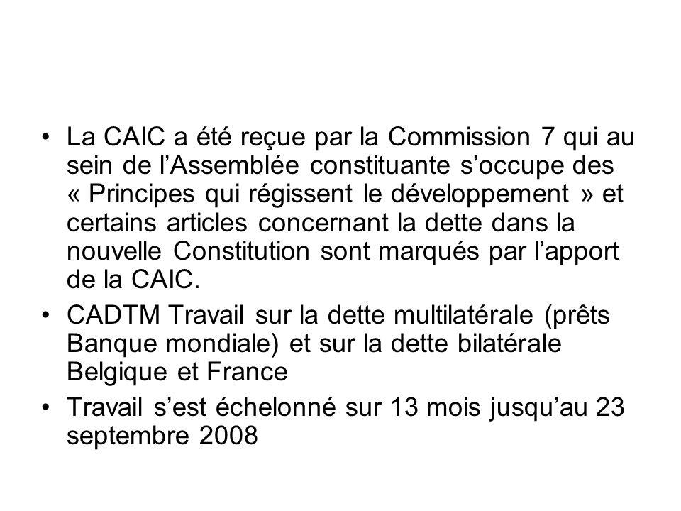 La CAIC a été reçue par la Commission 7 qui au sein de lAssemblée constituante soccupe des « Principes qui régissent le développement » et certains articles concernant la dette dans la nouvelle Constitution sont marqués par lapport de la CAIC.
