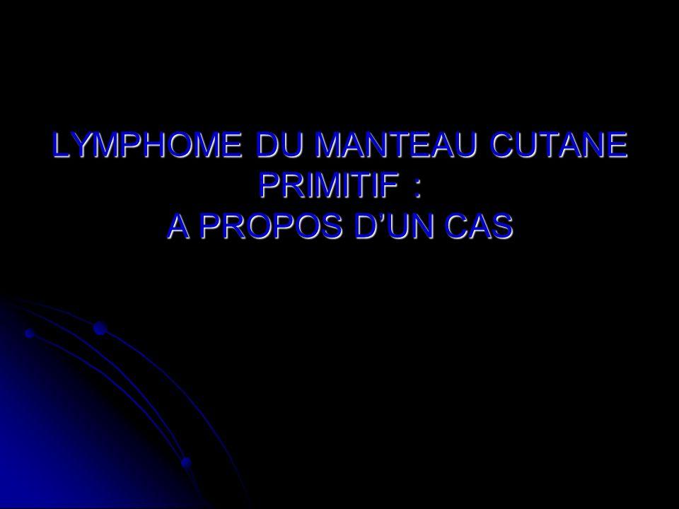 LYMPHOME DU MANTEAU CUTANE PRIMITIF : A PROPOS DUN CAS