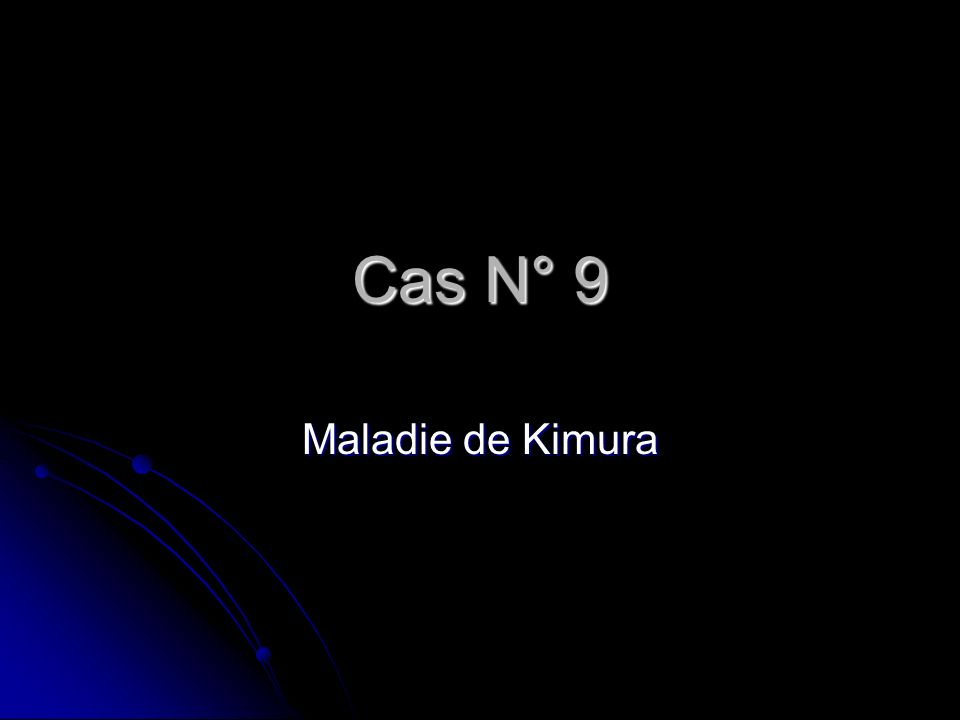 Cas N° 9 Maladie de Kimura