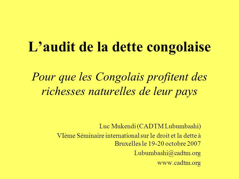 Laudit de la dette congolaise Pour que les Congolais profitent des richesses naturelles de leur pays Luc Mukendi (CADTM Lubumbashi) VIème Séminaire in