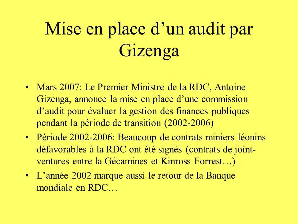 Mise en place dun audit par Gizenga Mars 2007: Le Premier Ministre de la RDC, Antoine Gizenga, annonce la mise en place dune commission daudit pour év