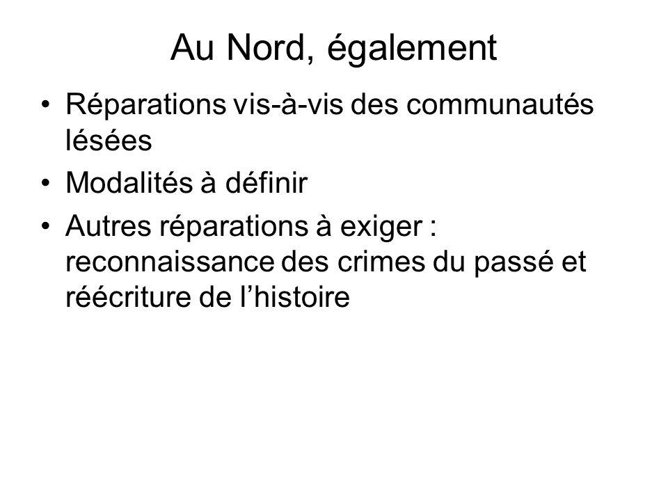 Au Nord, également Réparations vis-à-vis des communautés lésées Modalités à définir Autres réparations à exiger : reconnaissance des crimes du passé et réécriture de lhistoire