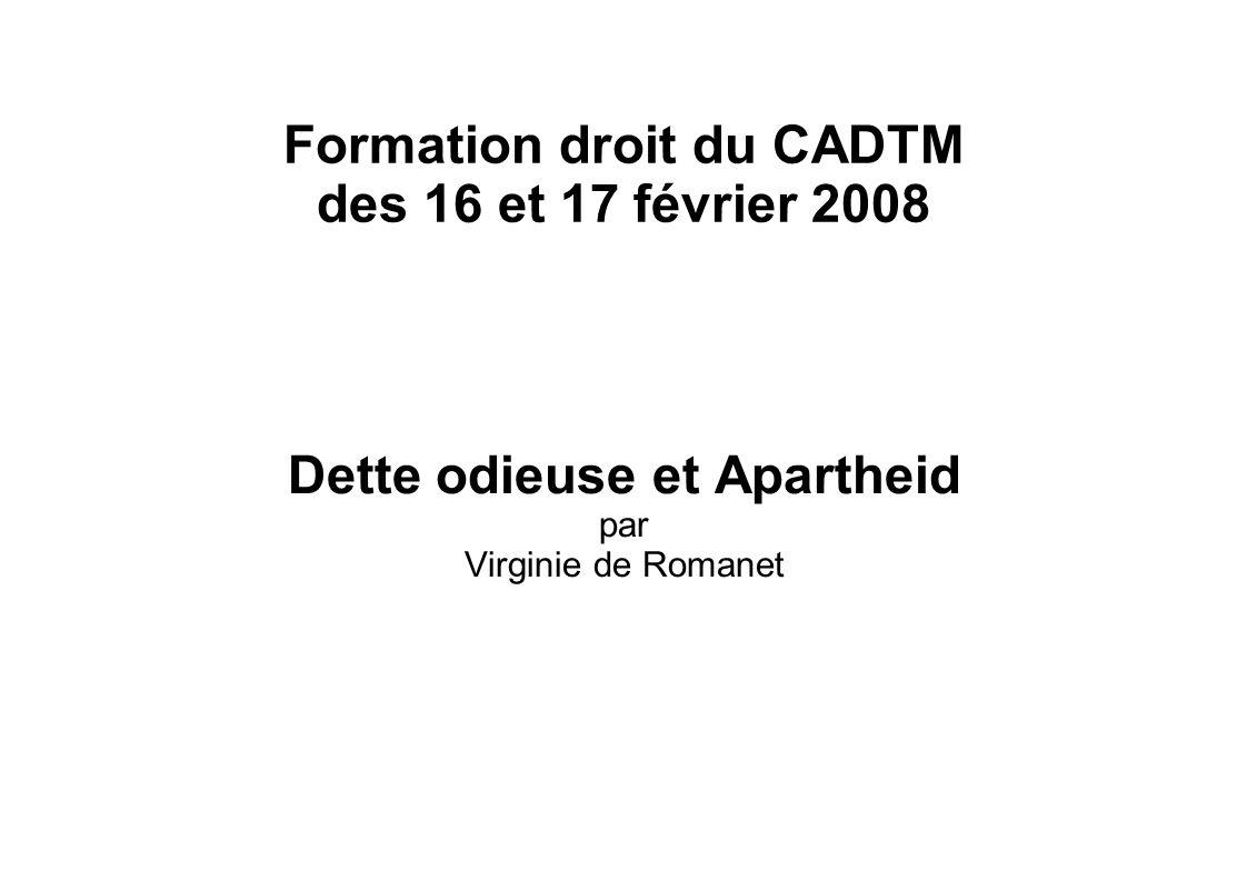Formation droit du CADTM des 16 et 17 février 2008 Dette odieuse et Apartheid par Virginie de Romanet