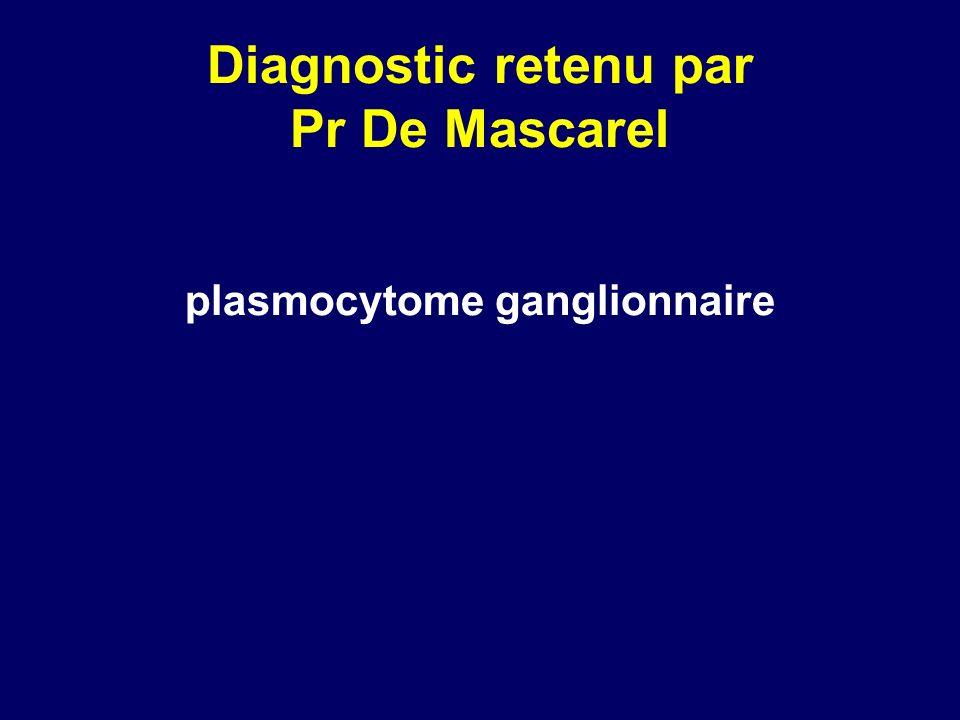 Diagnostic retenu par Pr De Mascarel plasmocytome ganglionnaire