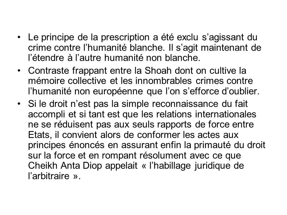 Le principe de la prescription a été exclu sagissant du crime contre lhumanité blanche.