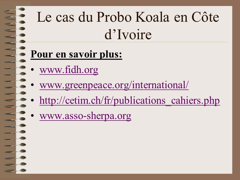Le cas du Probo Koala en Côte dIvoire Pour en savoir plus: www.fidh.org www.greenpeace.org/international/ http://cetim.ch/fr/publications_cahiers.php www.asso-sherpa.org