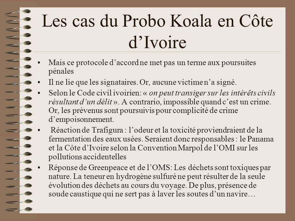 Les cas du Probo Koala en Côte dIvoire Mais ce protocole daccord ne met pas un terme aux poursuites pénales Il ne lie que les signataires. Or, aucune