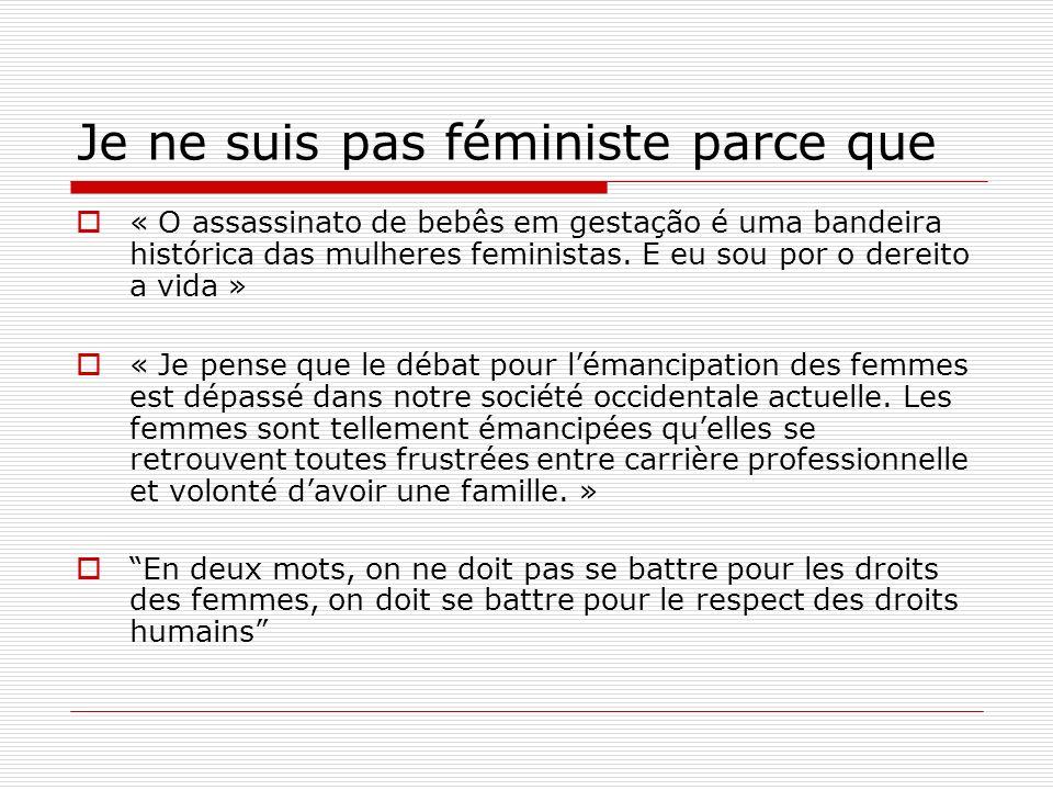 Je ne suis pas féministe parce que « O assassinato de bebês em gestação é uma bandeira histórica das mulheres feministas. E eu sou por o dereito a vid