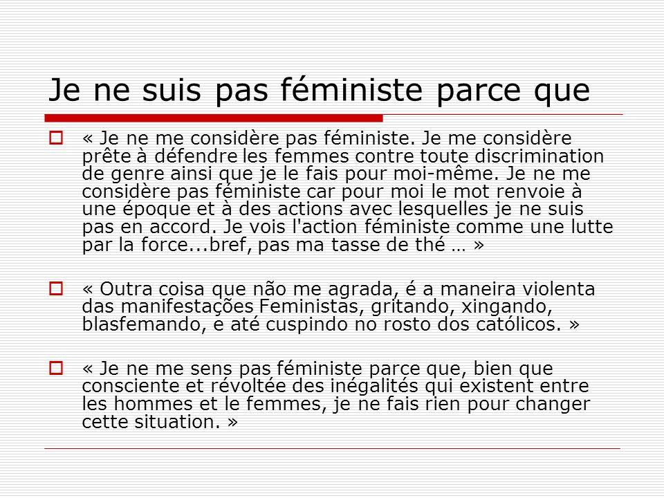 Je ne suis pas féministe parce que « Je ne me considère pas féministe. Je me considère prête à défendre les femmes contre toute discrimination de genr