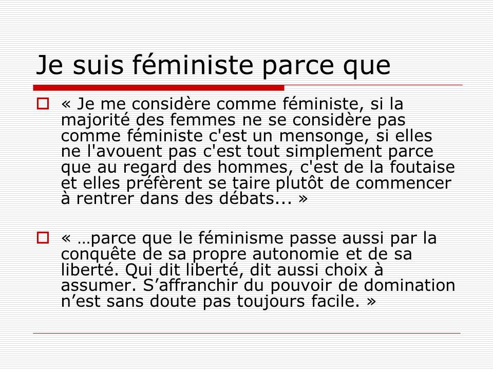Je suis féministe parce que « Je me considère comme féministe, si la majorité des femmes ne se considère pas comme féministe c'est un mensonge, si ell
