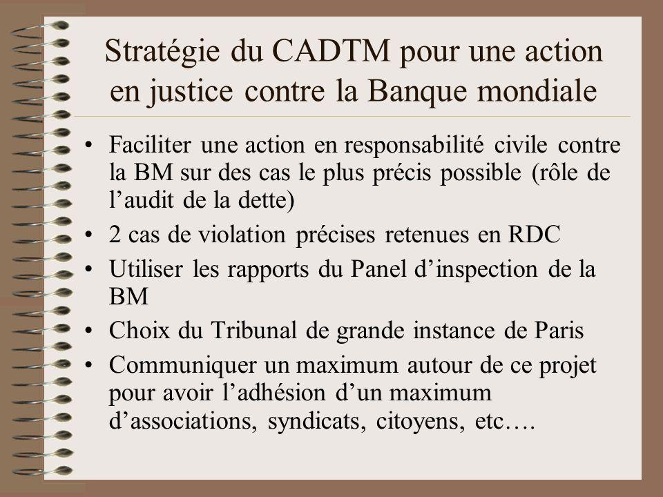 Stratégie du CADTM pour une action en justice contre la Banque mondiale Faciliter une action en responsabilité civile contre la BM sur des cas le plus