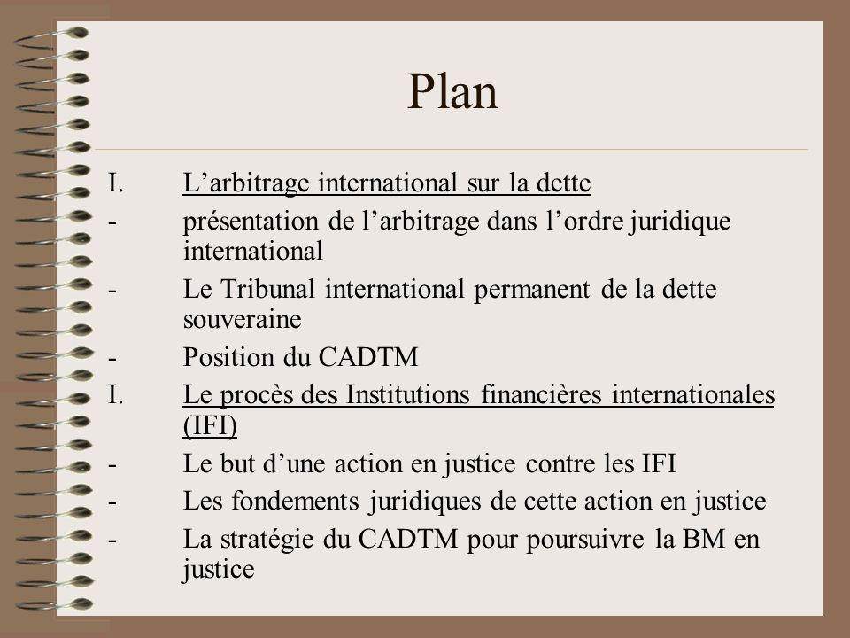 Plan I.Larbitrage international sur la dette -présentation de larbitrage dans lordre juridique international -Le Tribunal international permanent de l