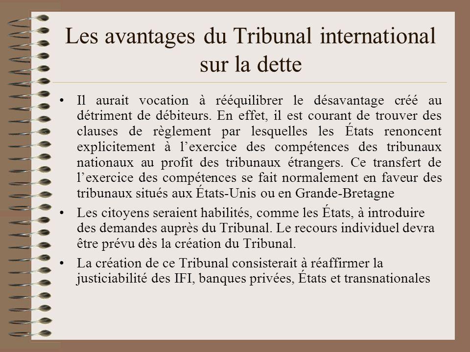 Les avantages du Tribunal international sur la dette Il aurait vocation à rééquilibrer le désavantage créé au détriment de débiteurs. En effet, il est