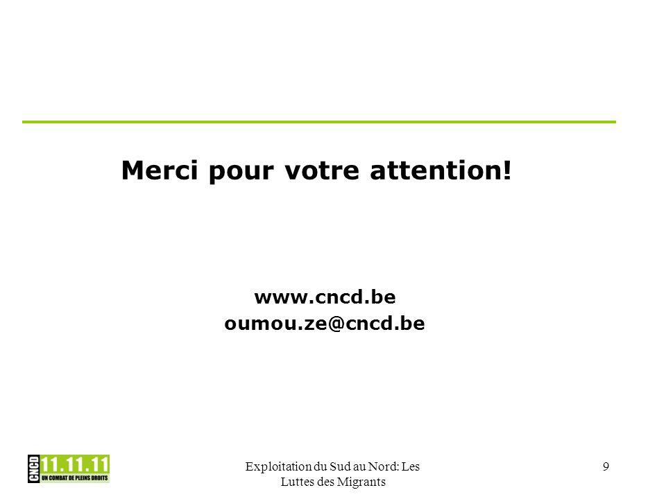 Exploitation du Sud au Nord: Les Luttes des Migrants 9 Merci pour votre attention! www.cncd.be oumou.ze@cncd.be