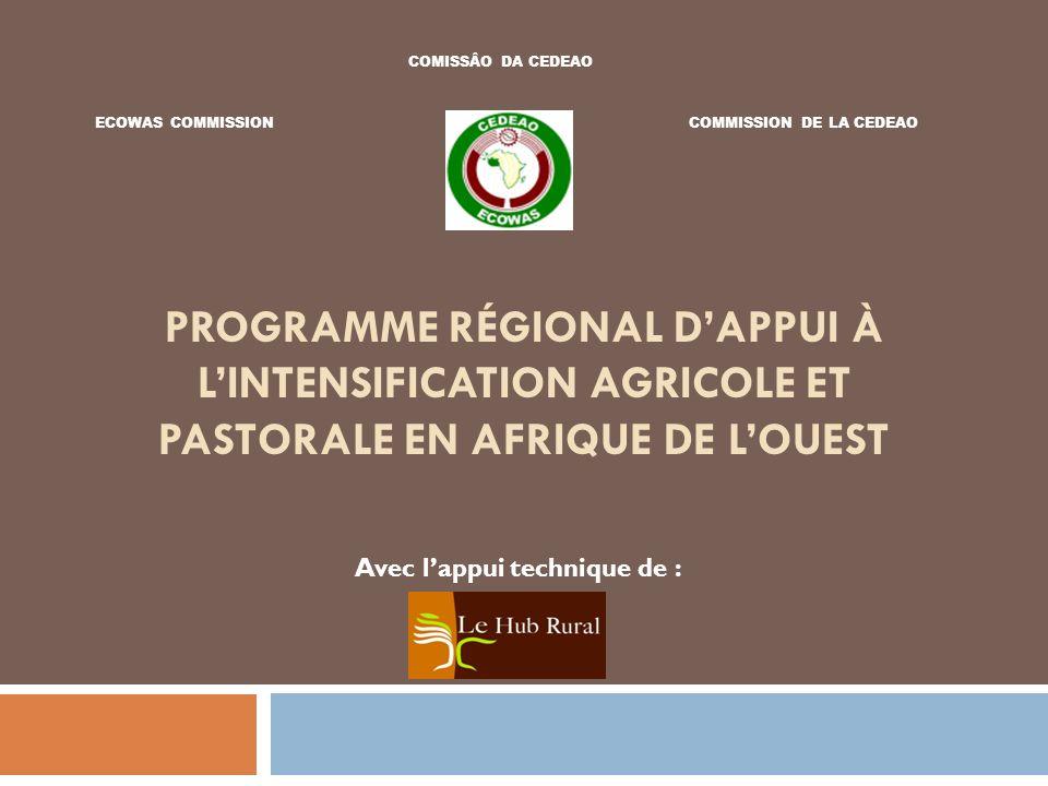 PROGRAMME RÉGIONAL DAPPUI À LINTENSIFICATION AGRICOLE ET PASTORALE EN AFRIQUE DE LOUEST ECOWAS COMMISSIONCOMMISSION DE LA CEDEAO COMISSÂO DA CEDEAO Avec lappui technique de :