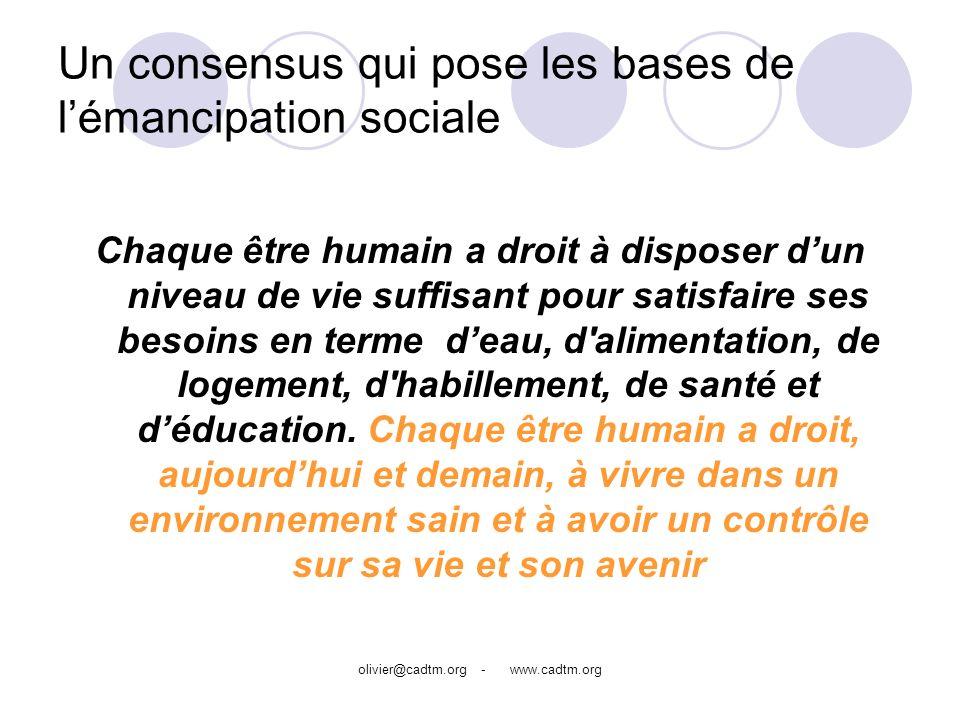 olivier@cadtm.org - www.cadtm.org Un consensus qui pose les bases de lémancipation sociale Chaque être humain a droit à disposer dun niveau de vie suf
