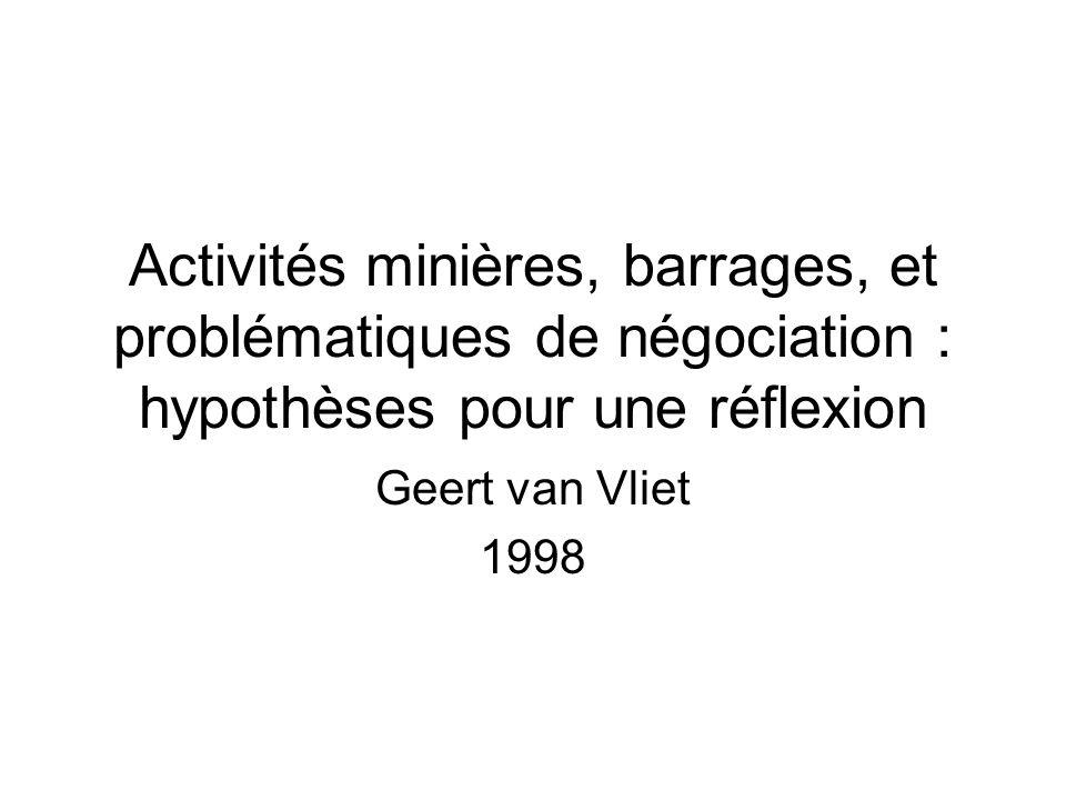 Activités minières, barrages, et problématiques de négociation : hypothèses pour une réflexion Geert van Vliet 1998