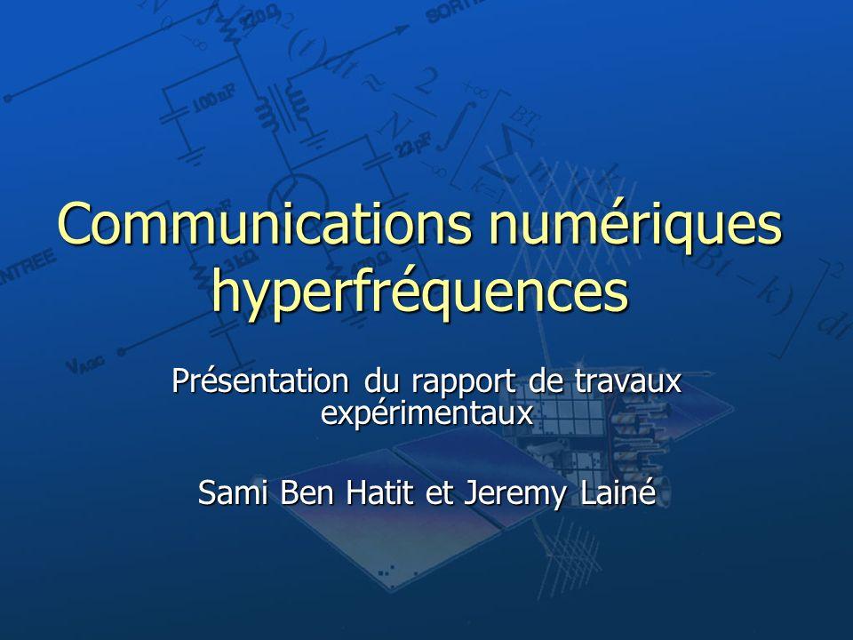 Communications numériques hyperfréquences Présentation du rapport de travaux expérimentaux Sami Ben Hatit et Jeremy Lainé