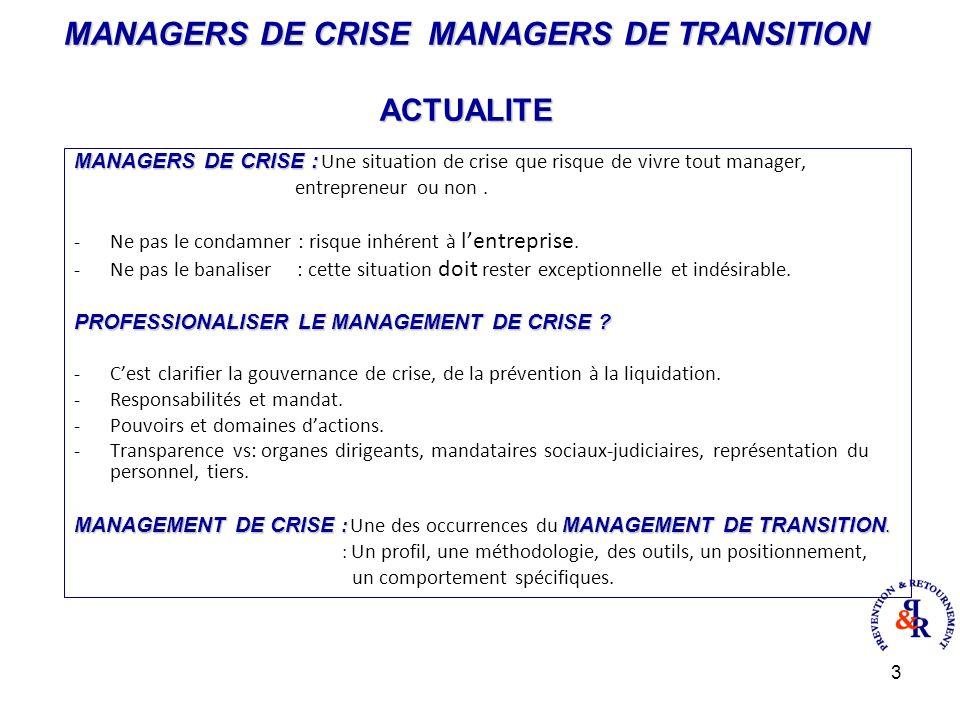 3 MANAGERS DE CRISE MANAGERS DE TRANSITION ACTUALITE MANAGERS DE CRISE : MANAGERS DE CRISE : Une situation de crise que risque de vivre tout manager, entrepreneur ou non.