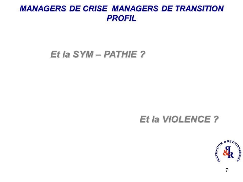 7 MANAGERS DE CRISE MANAGERS DE TRANSITION PROFIL Et la SYM – PATHIE Et la VIOLENCE