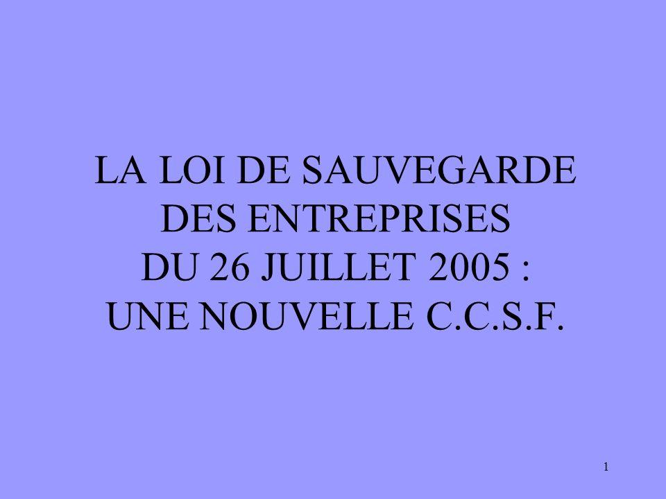1 LA LOI DE SAUVEGARDE DES ENTREPRISES DU 26 JUILLET 2005 : UNE NOUVELLE C.C.S.F.