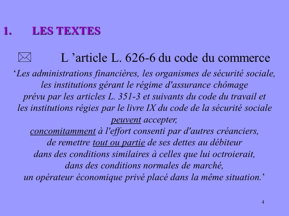 4 * L article L. 626-6 du code du commerce Les administrations financières, les organismes de sécurité sociale, les institutions gérant le régime d'as