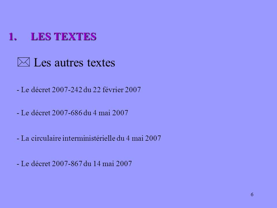 6 * Les autres textes - Le décret 2007-242 du 22 février 2007 1.LES TEXTES 1.LES TEXTES - Le décret 2007-686 du 4 mai 2007 - La circulaire interminist