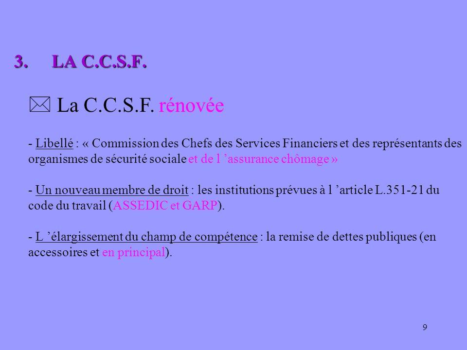 9 3.LA C.C.S.F. 3.LA C.C.S.F. * La C.C.S.F. rénovée - Libellé : « Commission des Chefs des Services Financiers et des représentants des organismes de