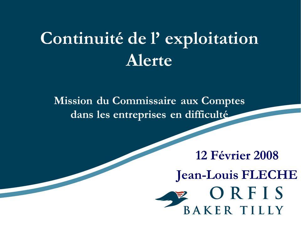Continuité de l exploitation Alerte Mission du Commissaire aux Comptes dans les entreprises en difficulté 12 Février 2008 Jean-Louis FLECHE