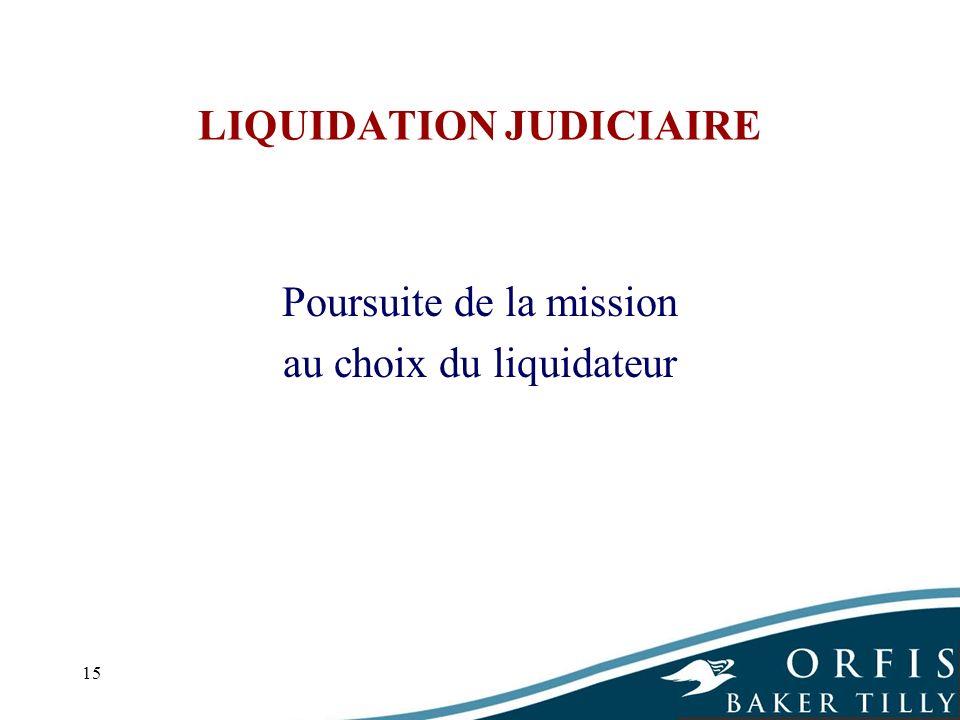 15 LIQUIDATION JUDICIAIRE Poursuite de la mission au choix du liquidateur