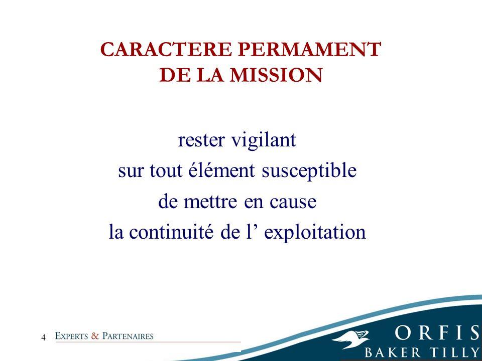 4 CARACTERE PERMAMENT DE LA MISSION rester vigilant sur tout élément susceptible de mettre en cause la continuité de l exploitation