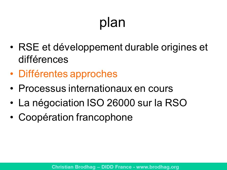 Christian Brodhag – DIDD France - www.brodhag.org plan RSE et développement durable origines et différences Différentes approches Processus internatio
