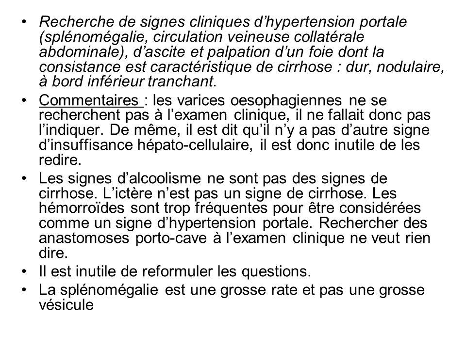 Recherche de signes cliniques dhypertension portale (splénomégalie, circulation veineuse collatérale abdominale), dascite et palpation dun foie dont l